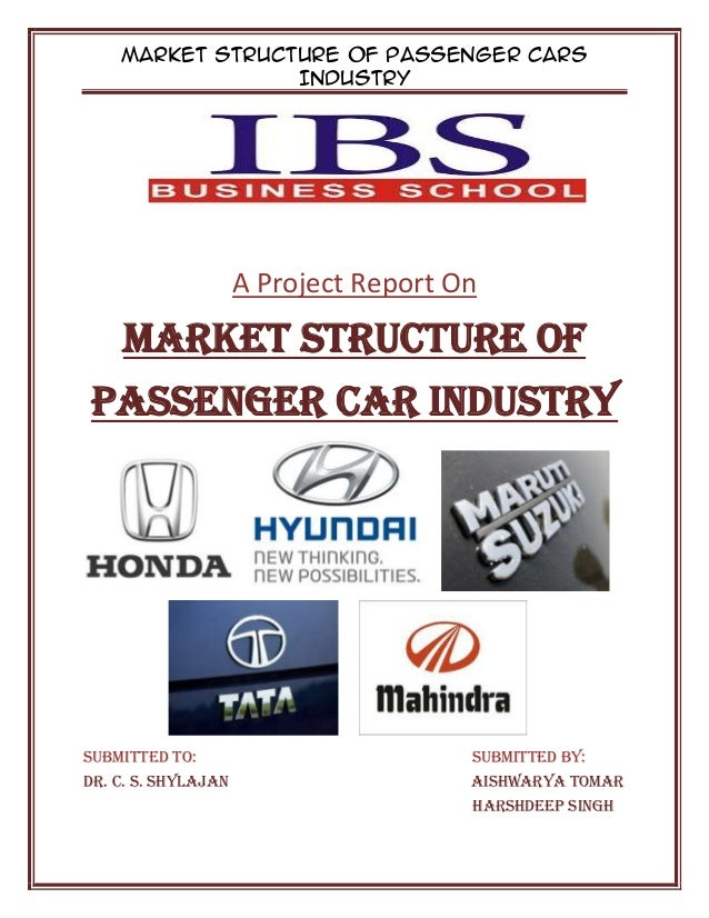 Market Structure of Passenger Cars Industry A Project Report On Market Structure of Passenger Car Industry SUBMITTED TO: S...