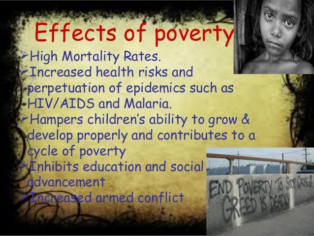 effects of poverty Many of the costs of poverty are self-evident lack of reliable access to basic needs such as food, housing, and medicine can be profoundly disruptive in the near term new research, however, indicates that poverty's most damaging behavioral effects on young children manifest over time.