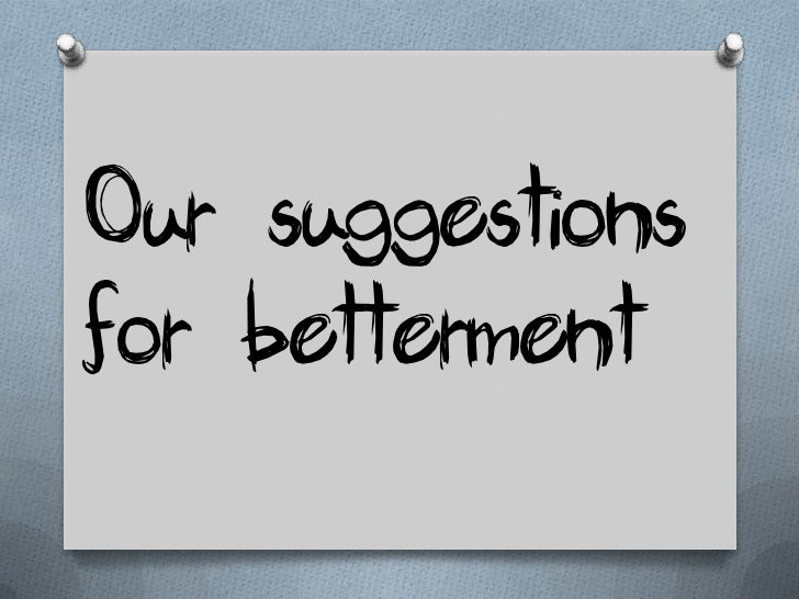 Our suggestions for      bettermentO Effective steps should be taken  to remove corruption and stop  exploitation of the p...