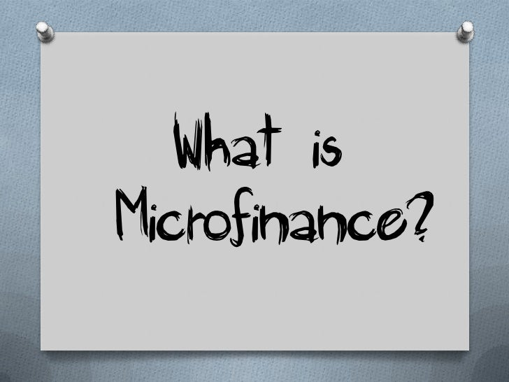 Microfinance is the provision offinancial services to low-incomeclients or lending groups includingconsumers and the self-...