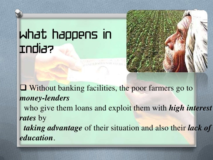 What happens inIndia? The earning of the farmers is so meager that they don'thaveany savings and are highly prone to the ...