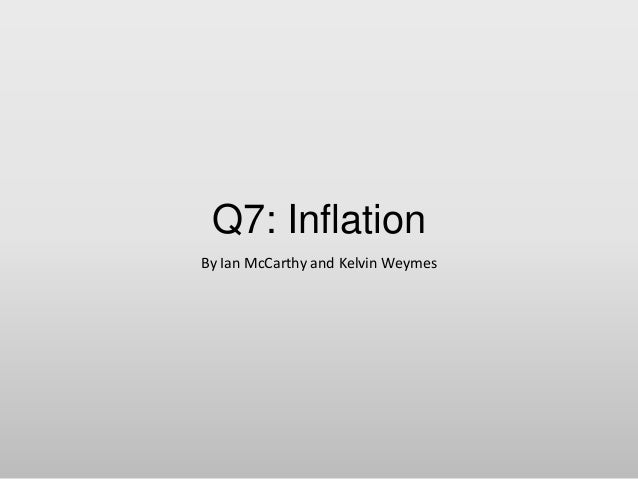 Q7: Inflation By Ian McCarthy and Kelvin Weymes