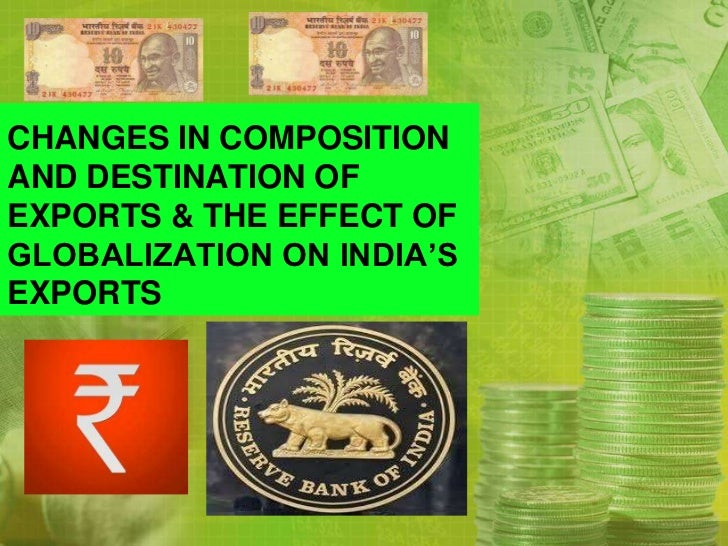 CHANGES IN COMPOSITION AND DESTINATION OF EXPORTS & THE EFFECT OF GLOBALIZATION ON INDIA'S EXPORTS<br />