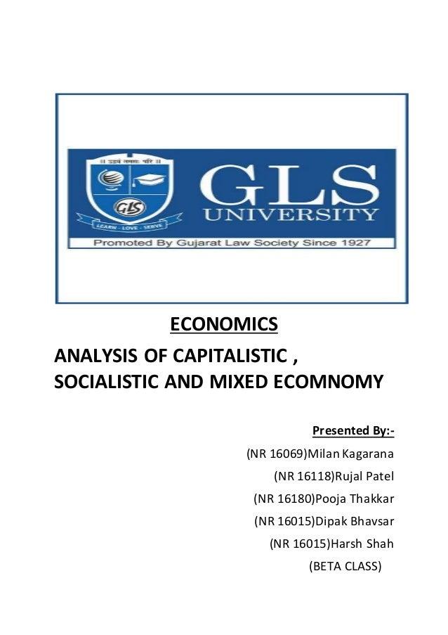 ECONOMICS ANALYSIS OF CAPITALISTIC , SOCIALISTIC AND MIXED ECOMNOMY Presented By:- (NR 16069)Milan Kagarana (NR 16118)Ruja...
