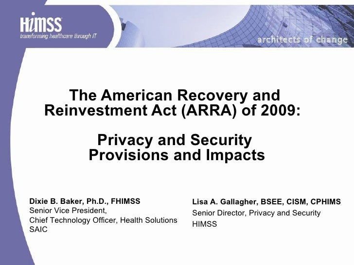The American Recovery and  Reinvestment Act (ARRA) of 2009:  Privacy and Security  Provisions and Impacts Lisa A. Gallaghe...