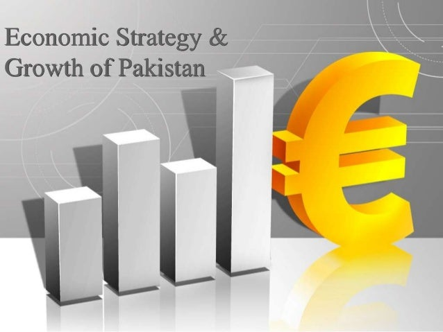 Economic Strategy &Growth of Pakistan