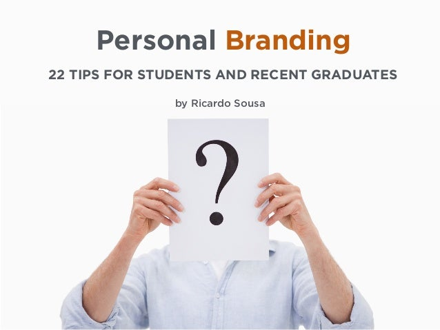 Personal Branding 22 TIPS FOR STUDENTS AND RECENT GRADUATES by Ricardo Sousa