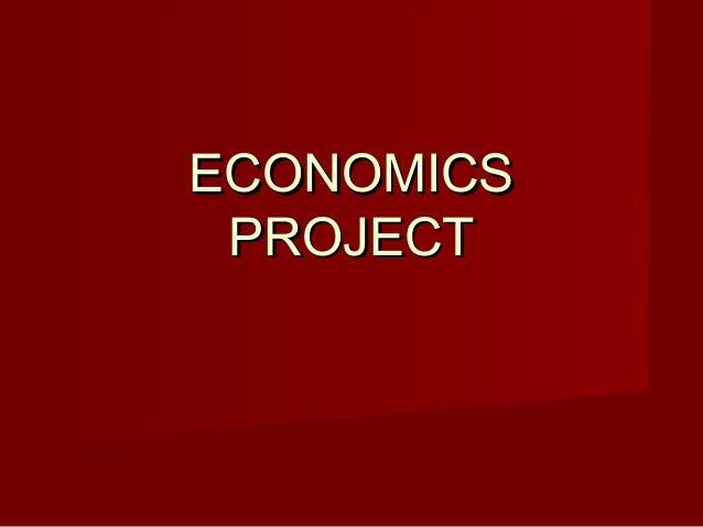 ECONOMICSECONOMICS PROJECTPROJECT
