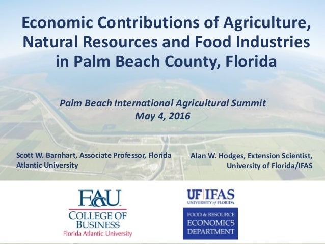 Palm Beach International Agricultural Summit May 4, 2016 Economic Contributions of Agriculture, Natural Resources and Food...