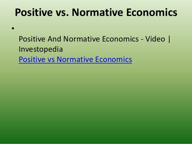 positive and normative economics Start studying positive economics learn vocabulary, terms, and more with flashcards, games, and other study tools.