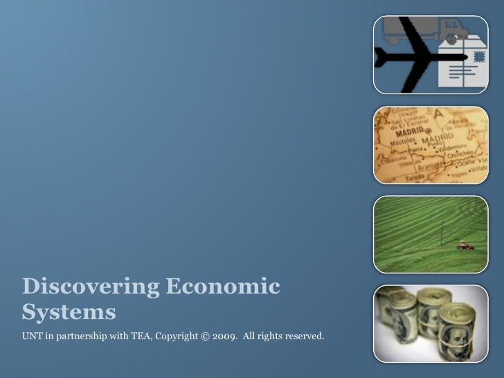 Discovering Economic Systems UNT in partnership with TEA, Copyright © 2009.  All rights reserved.