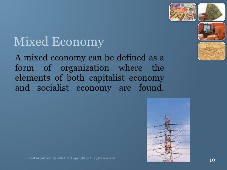 Mixed Economy <ul><li>A mixed economy can be defined as a form of organization where the elements of both capitalist econo...