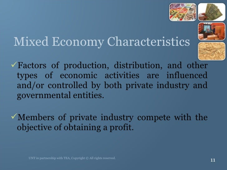 Mixed Economy Characteristics <ul><li>Factors of production, distribution, and other types of economic activities are infl...