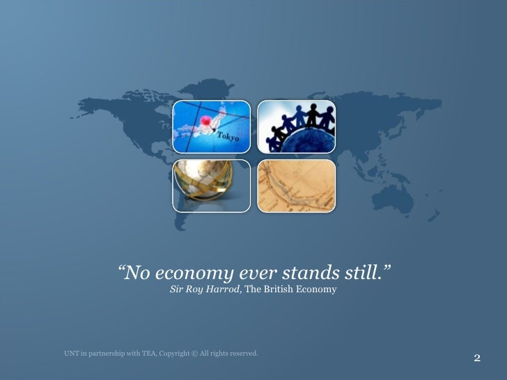 """"""" No economy ever stands still."""" Sir Roy Harrod,  The British Economy UNT in partnership with TEA, Copyright © All rights ..."""