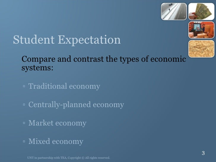 Student Expectation <ul><li>Compare and contrast the types of economic  systems: </li></ul><ul><ul><li>Traditional economy...