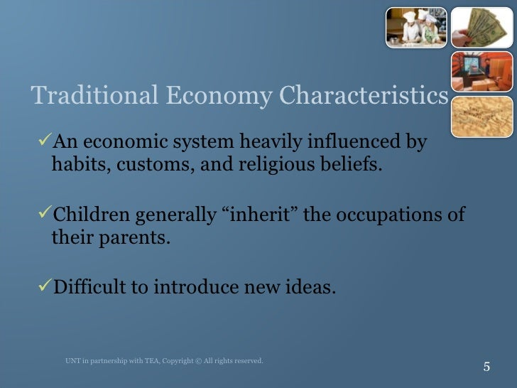 Traditional Economy Characteristics <ul><li>An economic system heavily influenced by habits, customs, and religious belief...