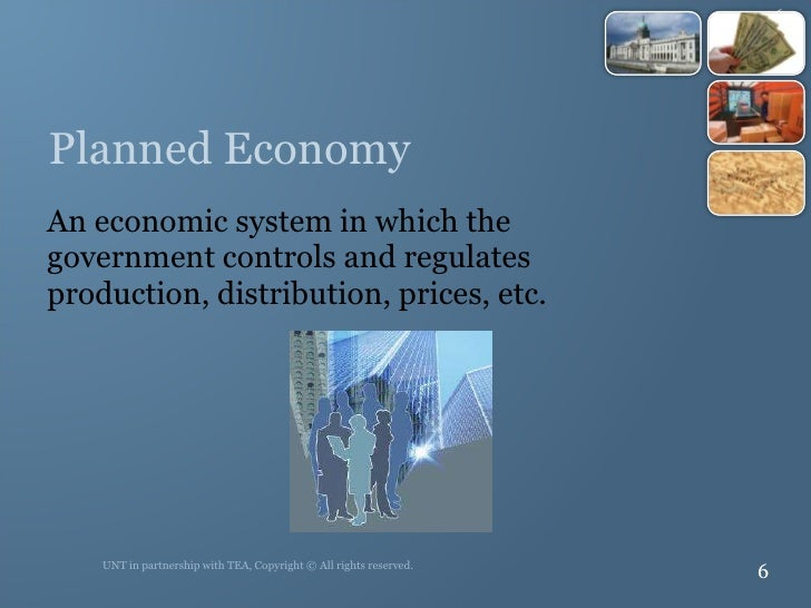 Planned Economy <ul><li>An economic system in which the government controls and regulates production, distribution, prices...