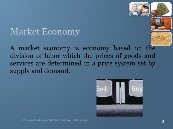 Market Economy <ul><li>A market economy is economy based on the division of labor which the prices of goods and services a...