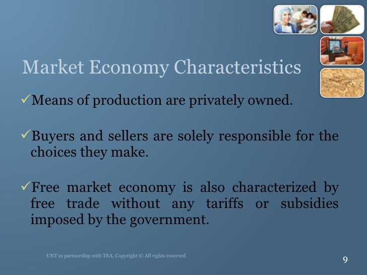 Market Economy Characteristics <ul><li>Means of production are privately owned. </li></ul><ul><li>Buyers and sellers are s...