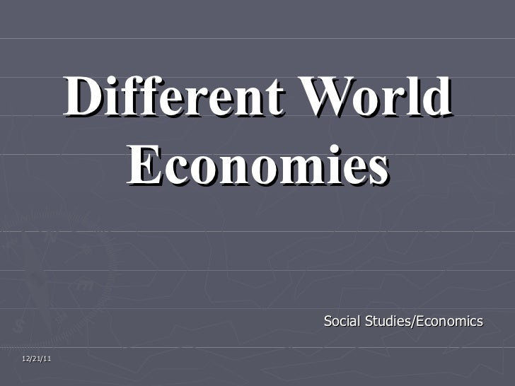 Different World Economies Social Studies/Economics 12/21/11