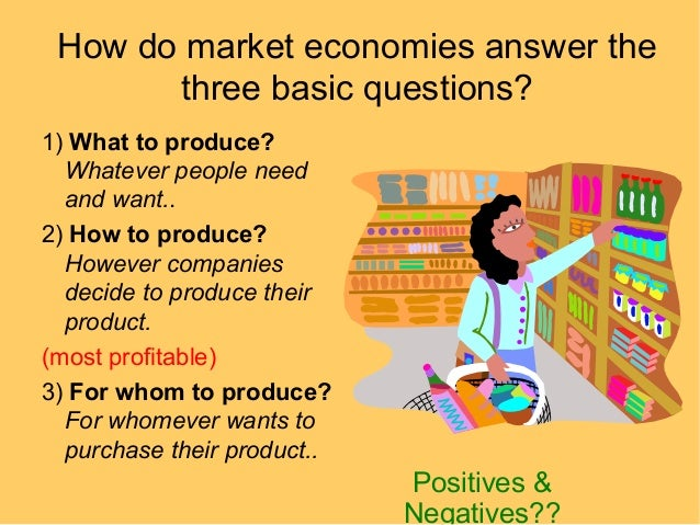 basic economic questions essay The three basic economic questions 1 what to produce what items to produce and how much of each item to produce using its productive inputs in the most efficient manner 2 how to produce one the decision has been made.