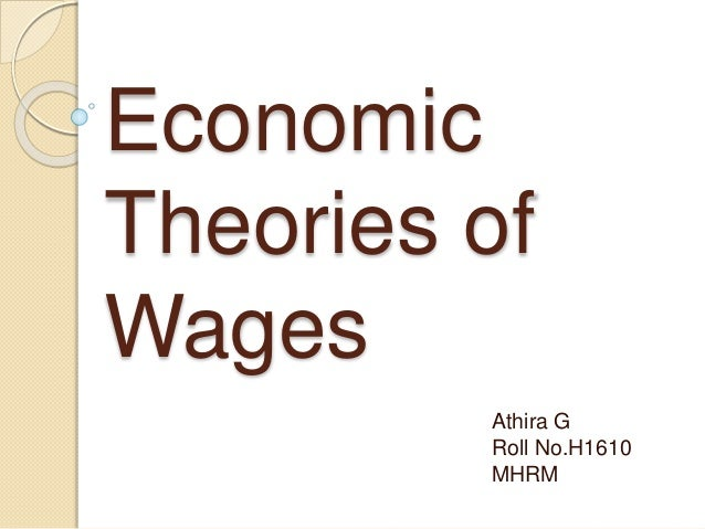Economic Theories of Wages Athira G Roll No.H1610 MHRM