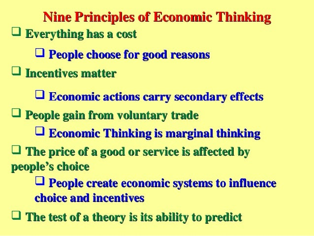 Nine Principles of Economic ThinkingNine Principles of Economic Thinking Everything has a costEverything has a cost Peop...