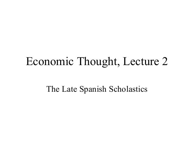 Economic Thought, Lecture 2The Late Spanish Scholastics
