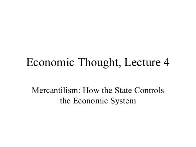 Economic Thought, Lecture 4Mercantilism: How the State Controlsthe Economic System