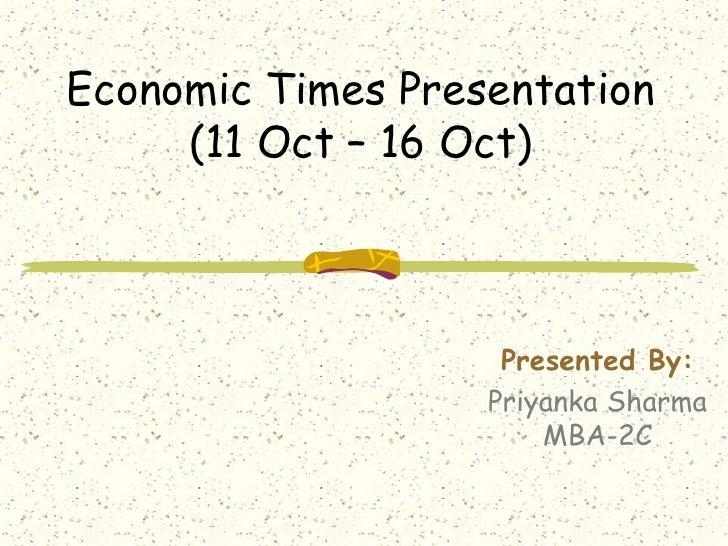 Economic Times Presentation (11 Oct – 16 Oct)<br />Presented By:<br />Priyanka Sharma MBA-2C<br />