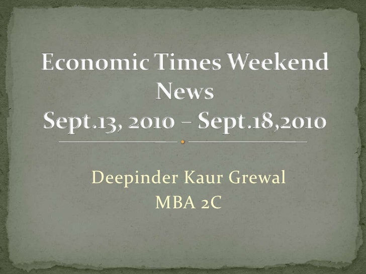 DeepinderKaurGrewal<br />MBA 2C<br />Economic Times Weekend NewsSept.13, 2010 – Sept.18,2010<br />