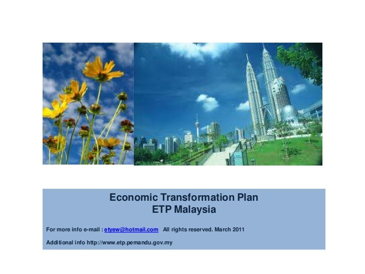 Economic Transformation Plan<br />ETP Malaysia <br />For more info e-mail : etyew@hotmail.com   All rights reserved. March...