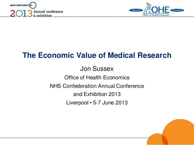 The Economic Value of Medical ResearchJon SussexOffice of Health EconomicsNHS Confederation Annual Conferenceand Exhibitio...