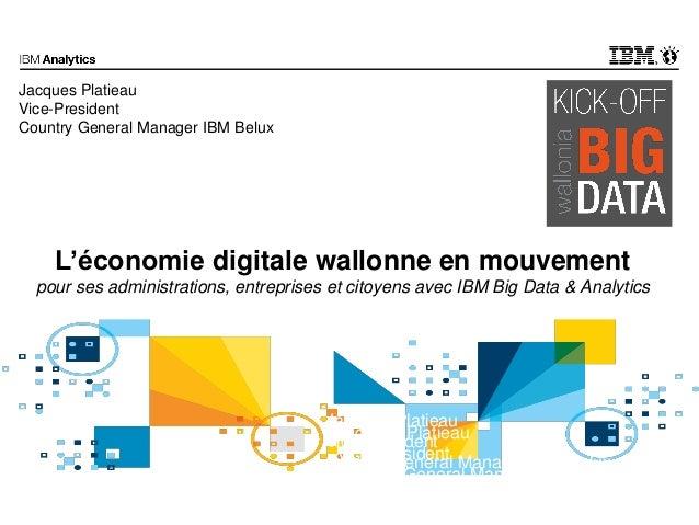 © 2015 IBM Corporation L'économie digitale wallonne en mouvement pour ses administrations, entreprises et citoyens avec IB...