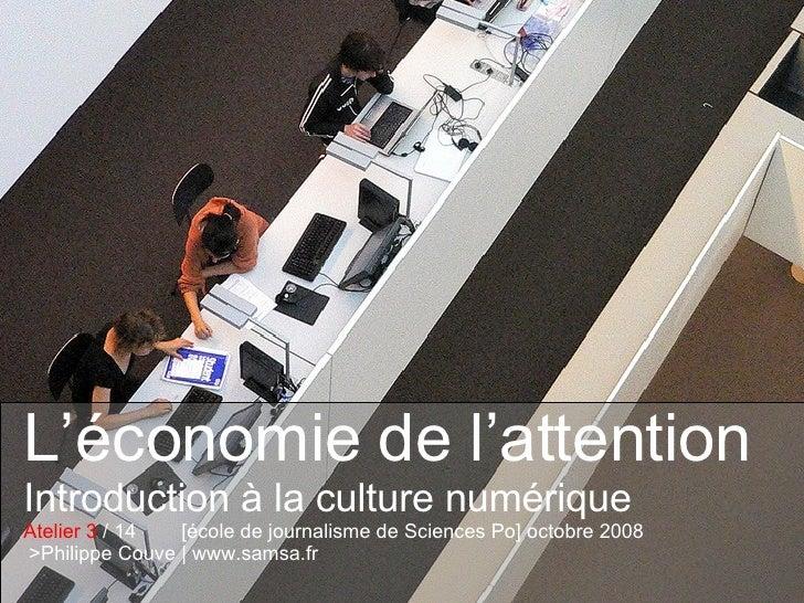 L'économie de l'attention Introduction à la culture numérique Atelier 3  / 14  [école de journalisme de Sciences Po] octob...