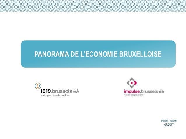 Muriel Laurent 07/2017 PANORAMA DE L'ECONOMIE BRUXELLOISE