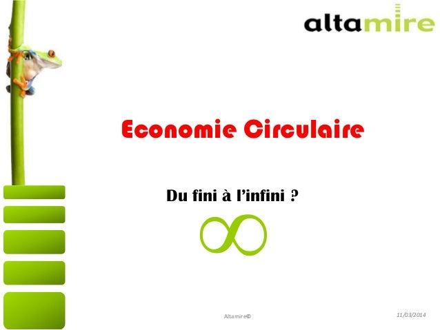 11/03/2014 Economie Circulaire Du fini à l'infini ? Altamire© ∞
