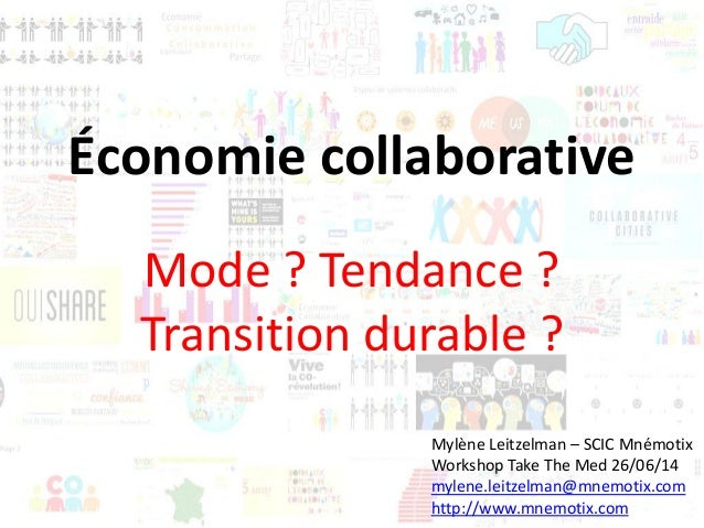 Économie collaborative Mode ? Tendance ? Transition durable ? Mylène Leitzelman – SCIC Mnémotix Workshop Take The Med 26/0...