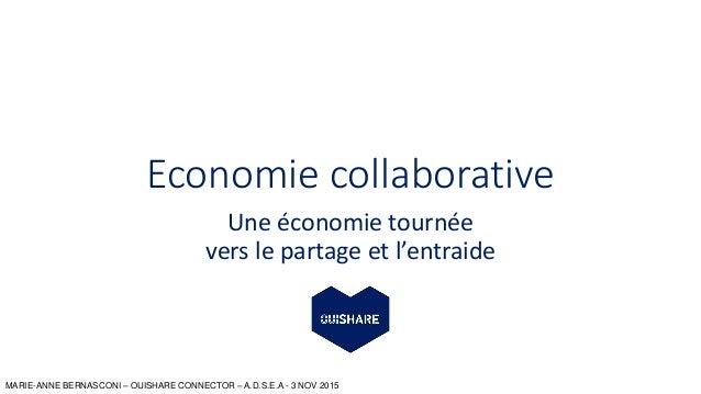 MARIE-ANNE BERNASCONI – OUISHARE CONNECTOR – A.D.S.E.A - 3 NOV 2015 Economie collaborative Une économie tournée vers le pa...