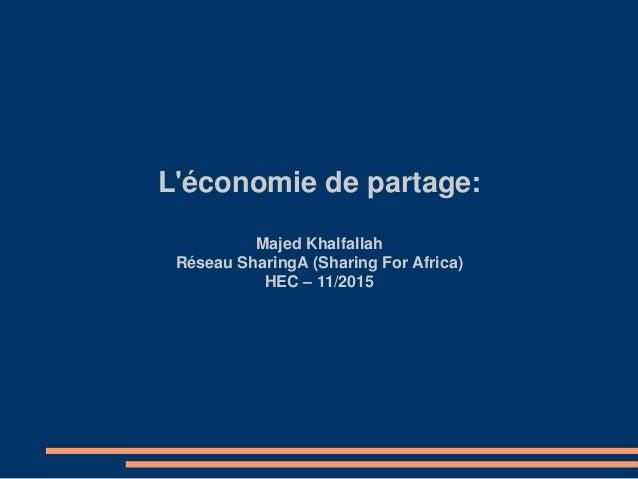 L'économie de partage: Majed Khalfallah Réseau SharingA (Sharing For Africa) HEC – 11/2015
