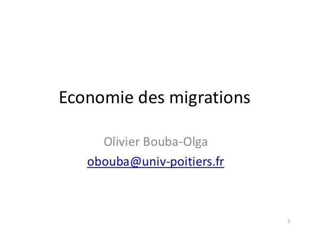Economie des migrations Olivier Bouba-Olga obouba@univ-poitiers.fr 1