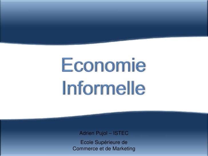 Economie <br />Informelle<br />Adrien Pujol – ISTEC<br />Ecole Supérieure de Commerce et de Marketing<br />