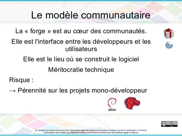 Le modèle communautaire  La « forge » est au cœur des communautés.Elle est linterface entre les développeurs et les       ...