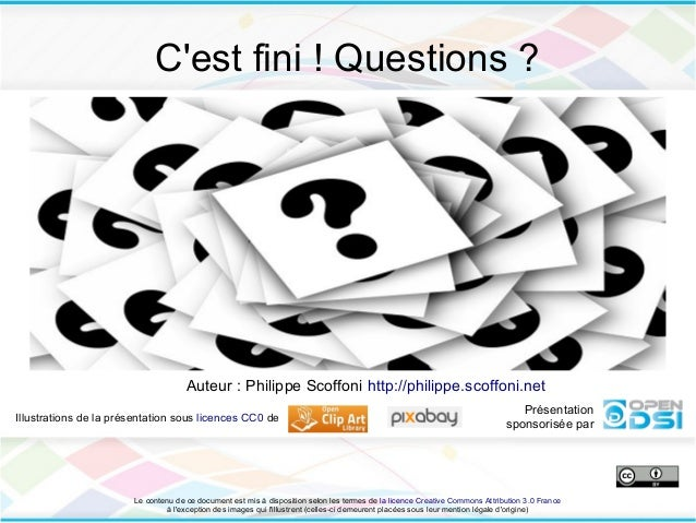 Cest fini ! Questions ?                                     Auteur : Philippe Scoffoni http://philippe.scoffoni.net       ...