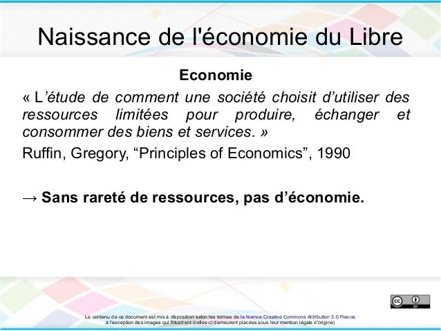 Naissance de léconomie du Libre                        Economie« L'étude de comment une société choisit d'utiliser desress...