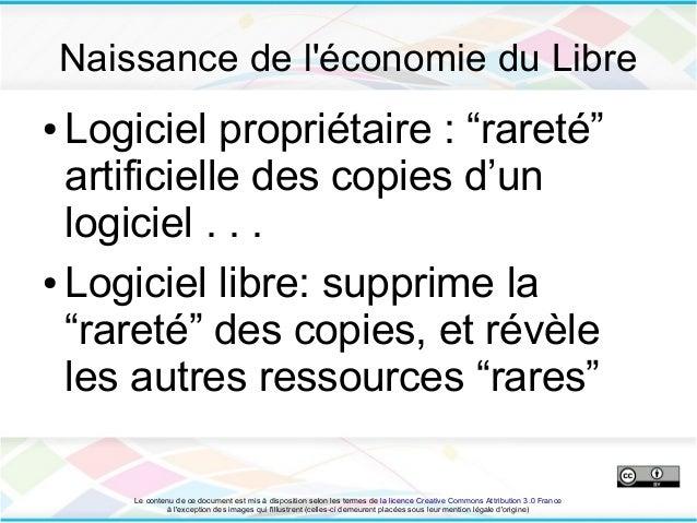 """Naissance de léconomie du Libre● Logiciel propriétaire : """"rareté""""  artificielle des copies d'un  logiciel . . .● Logiciel ..."""