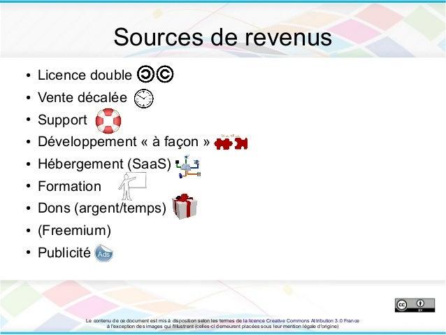 Sources de revenus●   Licence double●   Vente décalée●   Support●   Développement « à façon »●   Hébergement (SaaS)●   For...