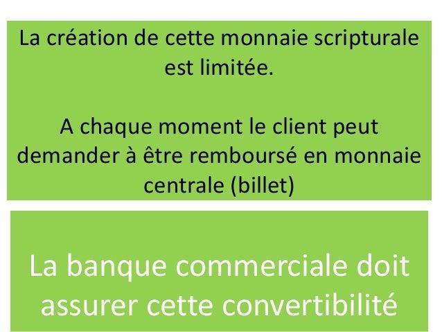 La création de cette monnaie scripturale est limitée. A chaque moment le client peut demander à être remboursé en monnaie ...