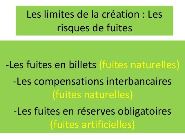 Les limites de la création : Les risques de fuites -Les fuites en billets (fuites naturelles) -Les compensations interbanc...