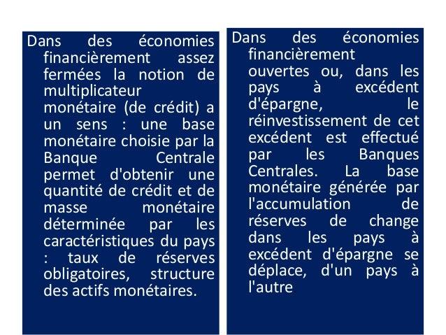 Dans des économies financièrement assez fermées la notion de multiplicateur monétaire (de crédit) a un sens : une base mon...